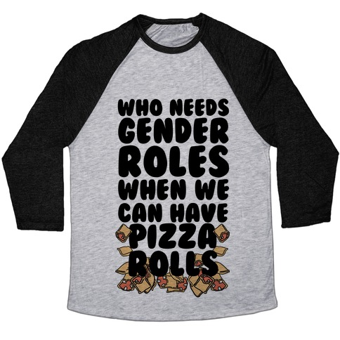 Who Needs Gender Roles When We Can Have Pizza Rolls Baseball Tee