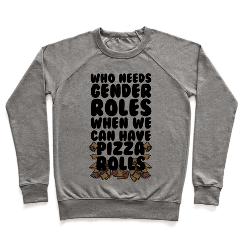 Who Needs Gender Roles When We Can Have Pizza Rolls Pullover