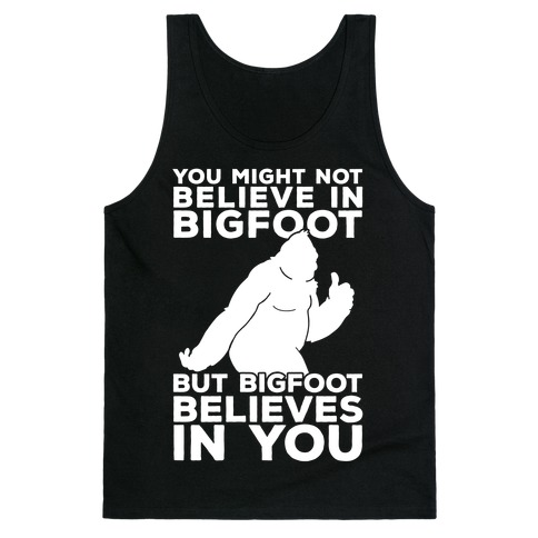 Bigfoot Believes In You Tank Top
