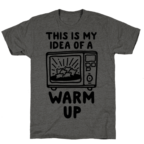 This is My Idea of a Warm Up Mens T-Shirt