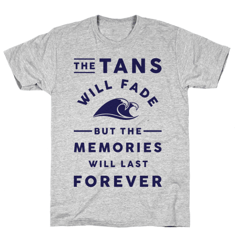 The Tans Will Fade But The Memories Will Last Forever Mens T-Shirt