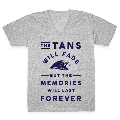 The Tans Will Fade But The Memories Will Last Forever V-Neck Tee Shirt