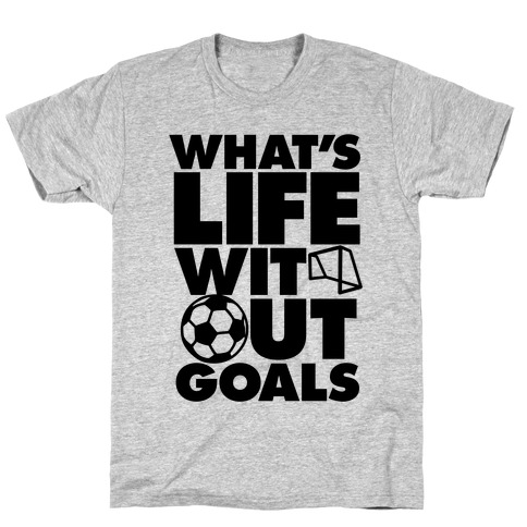 Life Without Goals (Soccer) T-Shirt