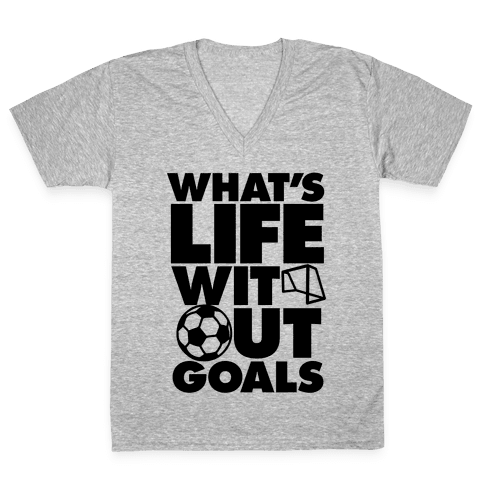 Life Without Goals (Soccer) V-Neck Tee Shirt