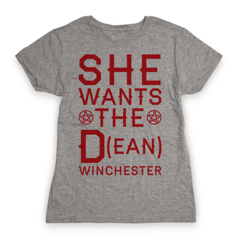 She Wants The D(ean) Winchester Womens T-Shirt