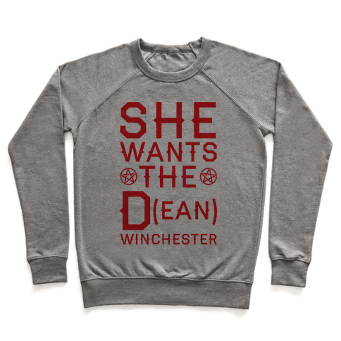 She Wants The D(ean) Winchester Pullover