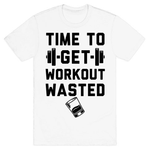 Time To Get Workout Wasted Mens T-Shirt
