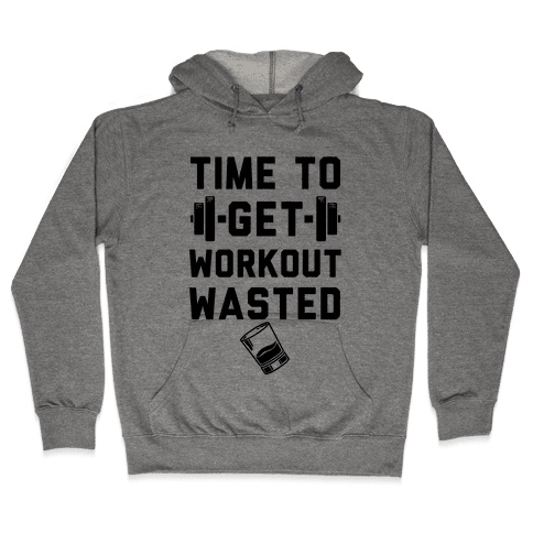 Time To Get Workout Wasted Hooded Sweatshirt