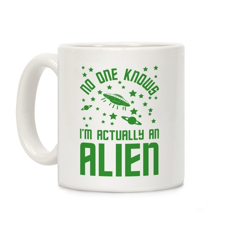 No One Knows I'm Actually An Alien Coffee Mug