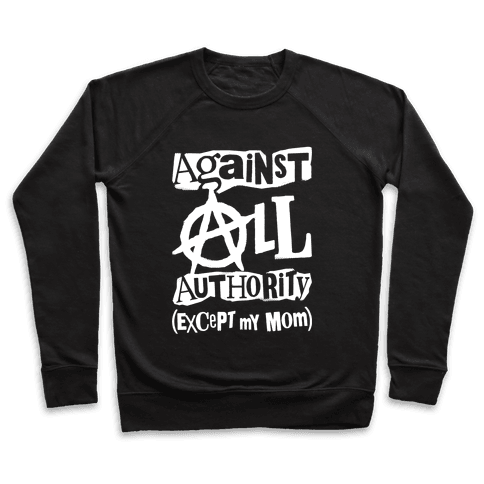 Against All Authority Except My Mom Pullover