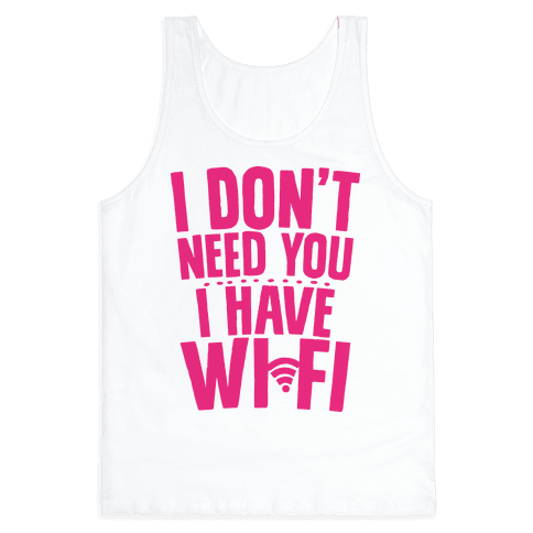 I Don't Need You I Have Wifi Tank Top