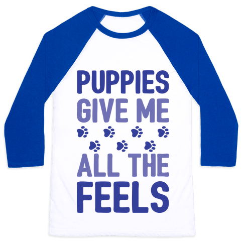 Puppies Give Me All The Feels Baseball Tee