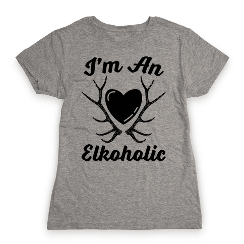 I'm An Elkoholic Womens T-Shirt