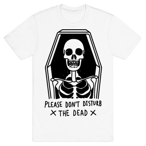 Please Don't Disturb The Dead T-Shirt