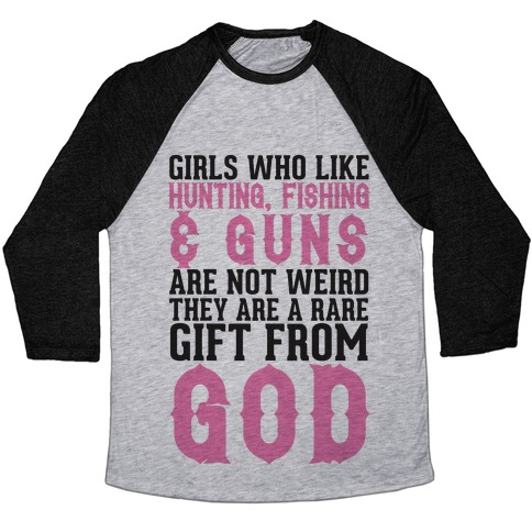 Girls Who Like Hunting, Fishing & Guns Are Not Weird Baseball Tee