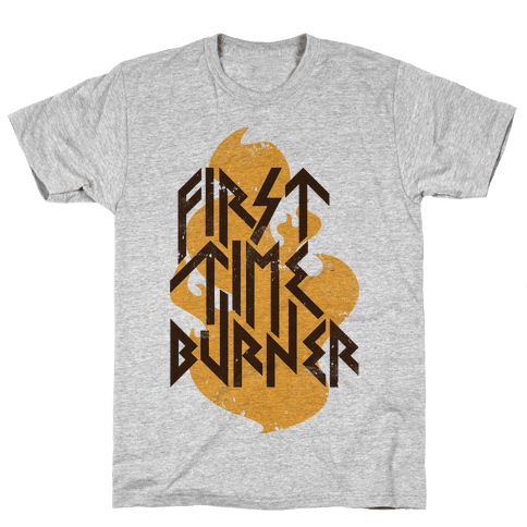 First Time Burner Mens T-Shirt
