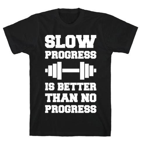 Slow Progress Is Better Than No Progress T-Shirt