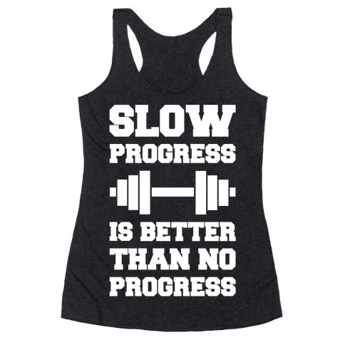 Slow Progress Is Better Than No Progress Racerback Tank Top