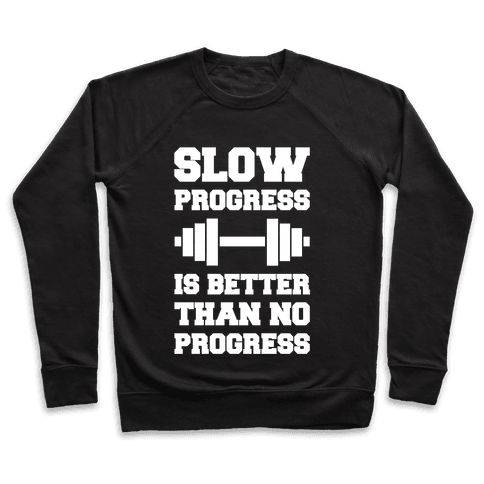 Slow Progress Is Better Than No Progress Pullover