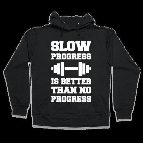 Slow Progress Is Better Than No Progress Hooded Sweatshirt