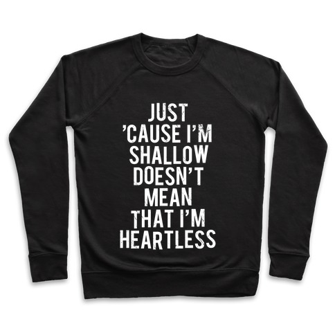 Just 'Cause I'm Shallow Doesn't Mean That I'm Heartless Pullover