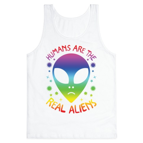 Humans Are The Real Aliens Tank Top