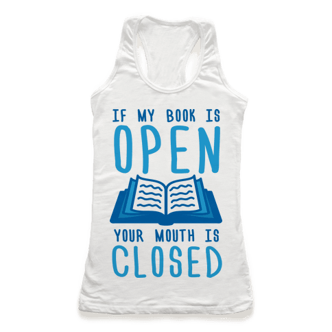 If My Book Is Open Your Mouth Is Closed Racerback Tank Top