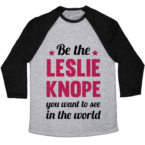 Be The Leslie Knope you want to see in the real world Baseball Tee