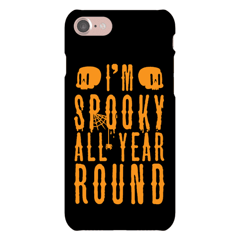 I'm Spooky All Year Round Phone Case