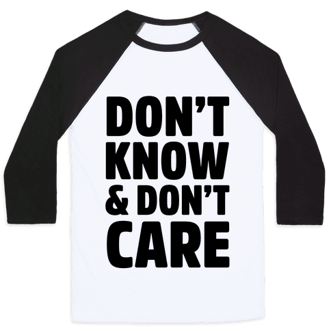 Don't Know & Don't Care Baseball Tee