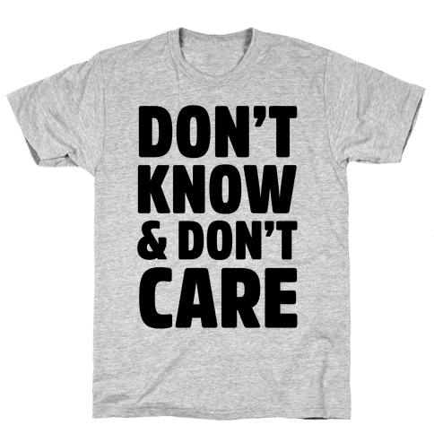 Don't Know & Don't Care Mens T-Shirt