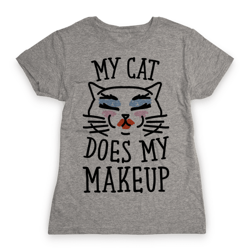 My Cat Does My Makeup Womens T-Shirt