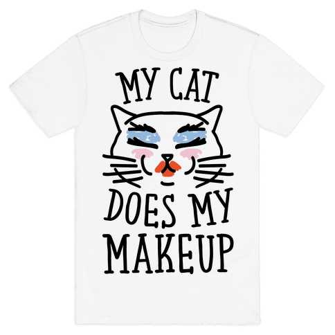 My Cat Does My Makeup Mens T-Shirt