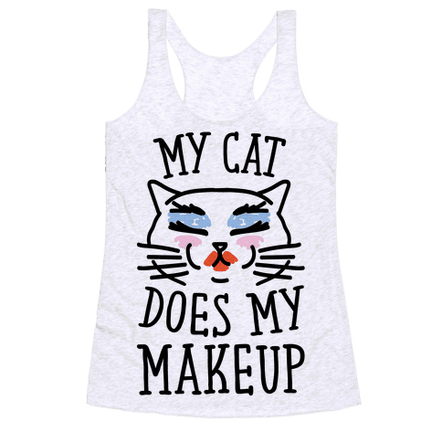 My Cat Does My Makeup Racerback Tank Top