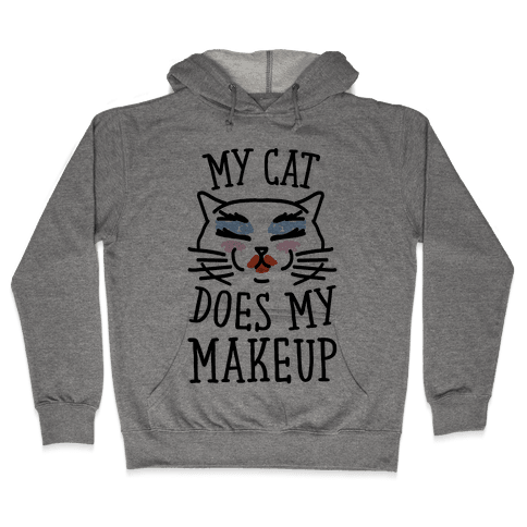 My Cat Does My Makeup Hooded Sweatshirt