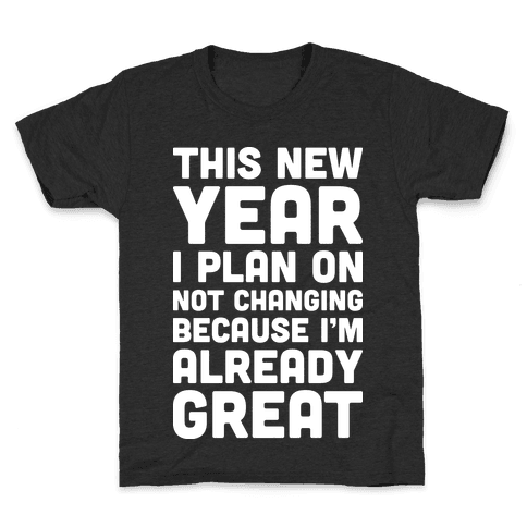 This New Year I Plan On Not Changing Because I'm Already Great Kids T-Shirt