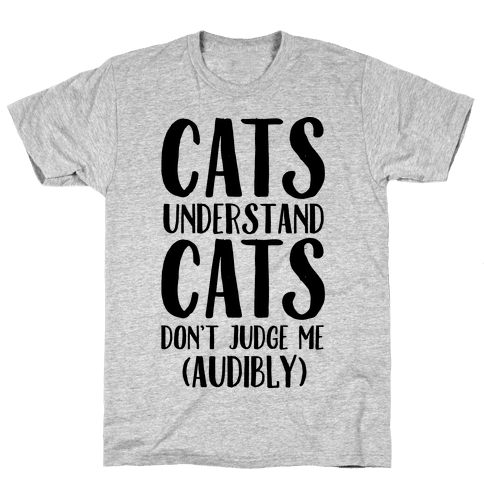 Cats Understand Cats Don't Judge Me (Audibly) Mens T-Shirt