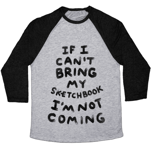 If I Can't Bring My Sketchbook I'm Not Coming Baseball Tee