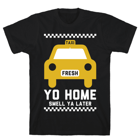 Yo Home Smell Ya Later Mens T-Shirt