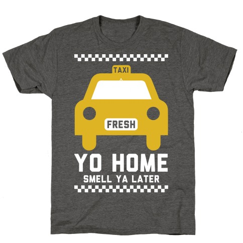 Yo Home Smell Ya Later T-Shirt