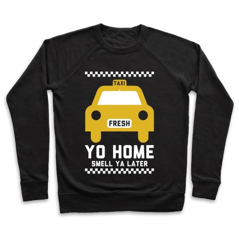Yo Home Smell Ya Later Pullover
