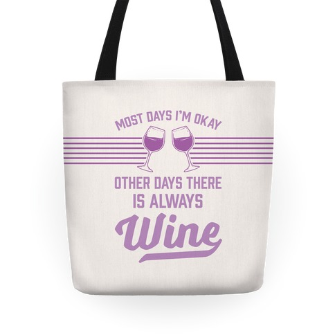 Most Days I'm Okay Other Days There Is Always Wine Tote