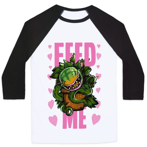 Feed Me!- Audrey II Baseball Tee