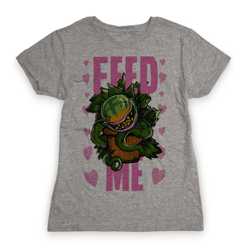 Feed Me!- Audrey II Womens T-Shirt