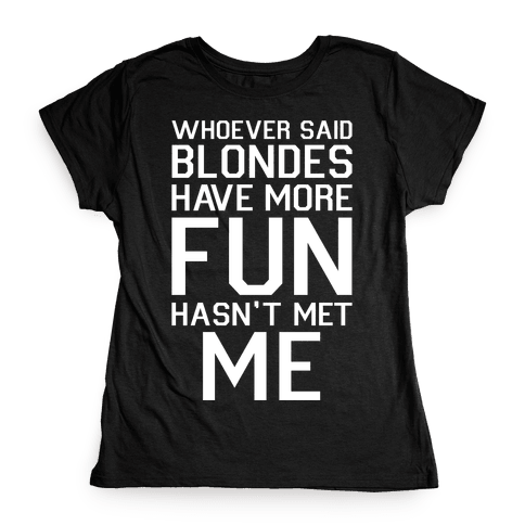 Brunettes Have More Fun Womens T-Shirt