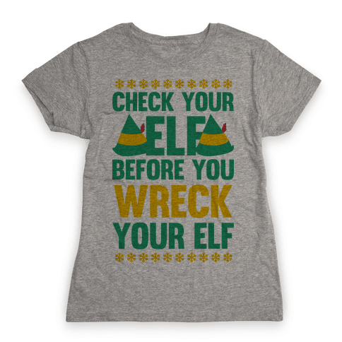Check Your Elf Before You Wreck Your Elf (Yellow/Green) Womens T-Shirt