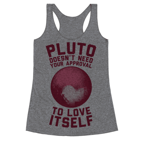 Pluto Doesn't Need Your Approval to Love Itself Racerback Tank Top