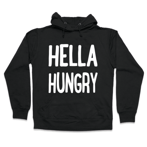 Hella Hungry Hooded Sweatshirt