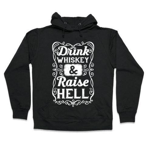 Drink Whiskey and Raise Hell Hooded Sweatshirt