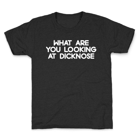 What are you looking at dicknose Kids T-Shirt